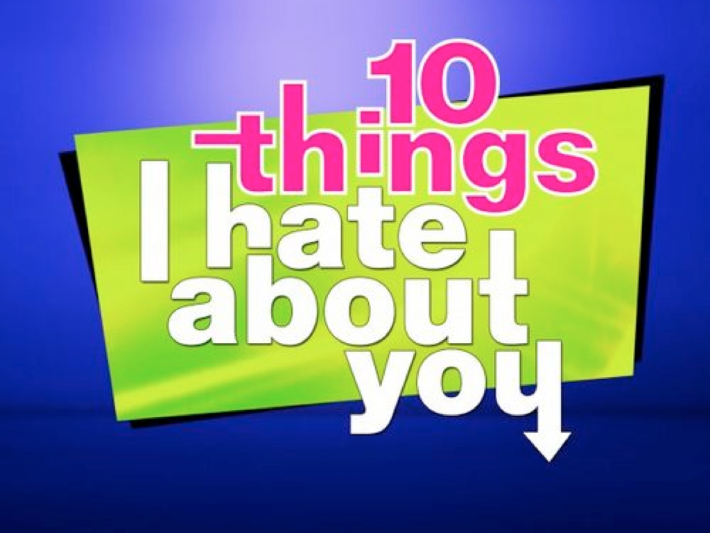 10 Things I Hate About You (Part 3)